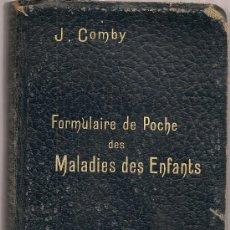 Libros antiguos: FORMULAIRE DE POCHE DES MALADIES DES ENFANTS / J. COMBY. 3E ED. PARIS : VIGOT, 1910.. Lote 15008354