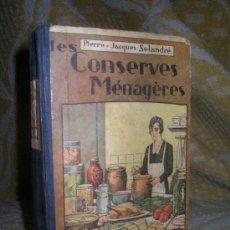 Libros antiguos: LES CONSERVES MENAGERES -P.J.SOLANDRE - COCINA FRANCESA - AÑO 1935.. Lote 20087594