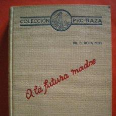 Libros antiguos: A LA FUTURA MADRE 1930 COLECCION PRO-RAZA LIBRO ANTIGUO. Lote 27231155