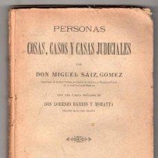 Libros antiguos: PERSONAS, COSAS, CASOS Y CASAS JUDICIALES POR`MIGUEL SAIZ GOMEZ.LIB. VICTORIANO SUAREZ. MADRID 1904. Lote 17284605