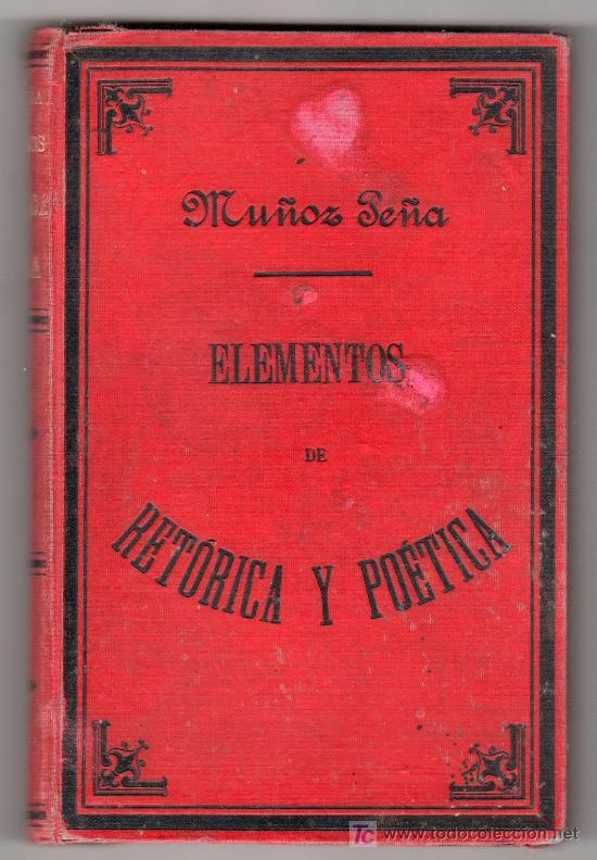 ELEMENTOS DE RETORICA Y POETICA POR PEDRO MUÑOZ PEÑA. IMPRENTA HIJOS DE RODRIGUEZ. VALLADOLID 1892 (Libros Antiguos, Raros y Curiosos - Literatura - Otros)