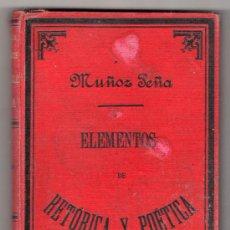 Libros antiguos: ELEMENTOS DE RETORICA Y POETICA POR PEDRO MUÑOZ PEÑA. IMPRENTA HIJOS DE RODRIGUEZ. VALLADOLID 1892. Lote 16512616