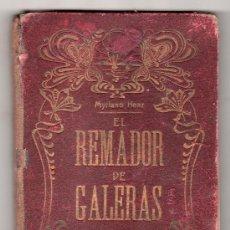 Libros antiguos: EL REMADOR DE GALERAS POR MYRIANO HENZ. ESCUELA DE ARTE TIPOGRAFICO. SARRIA, BARCELONA 1912. Lote 15271410