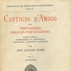 Libros antiguos: JOSÉ JOAQUIM NUNES. CANTIGAS D´AMIGO DOS TROVADORES GALEGO-PORTUGUESES. VOL. I. COIMBRA, 1928. Lote 15266113