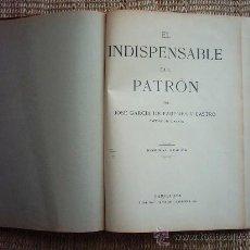 Libros antiguos: JOSÉ GARCÍA DE PAREDES Y CASTRO. EL INDISPENSABLE DEL PATRÓN. 2ª EDICIÓN.. Lote 27249440