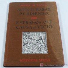 Libros antiguos: AVENTURARSE PERDIENDO - ESTRAGOS QUE CAUSA EL VICIO. MARÍA DE ZAYAS. ED. APOLO.1940. Lote 22058193
