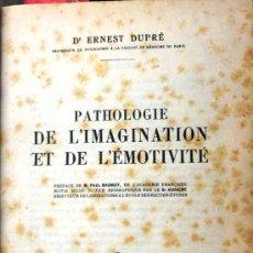 Libri antichi: PATHOLOGIE DE L´IMAGINATION ET DE L´EMOTIVITE - DR. ERNEST DUPRE - PAYOT, PARIS - AÑO 1925 -502 PAG.. Lote 20703079