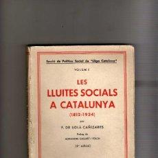 Libros antiguos: BUEN LIBRO -LES LLUITES SOCIALS A CATALUNYA-LLIGA CATALANA-SECOTOR SOCIAL-DE F,DE SOLÁ CAÑIZARES. Lote 19006367