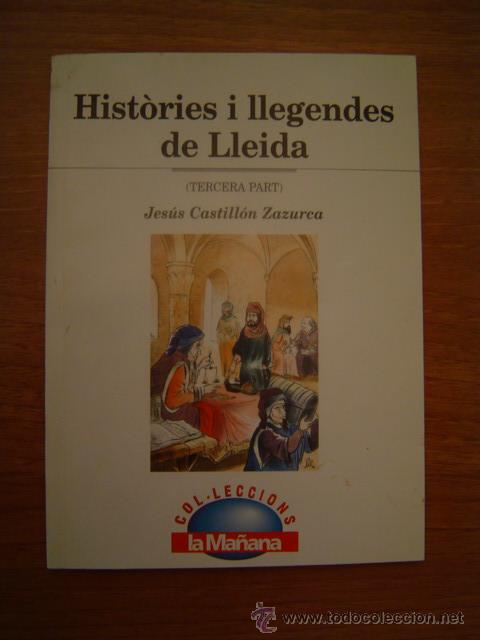 HISTORIES I LLEGENDES DE LLEIDA- TERCERA PART JESUS CASTILLON ZAZURCA (Libros Antiguos, Raros y Curiosos - Literatura - Otros)