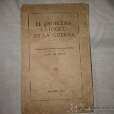 Libros antiguos: EL PROBLEMA CATOLICO EN LA GUERRA JUAN DE SILVA 1917. Lote 15828368