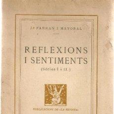 Libros antiguos: REFLEXIONS I SENTIMENTS SERIES I I II / J. FARRAN MAYORAL. BCN : PUB.LA REVISTA, 1931.20X13CM. 310 P. Lote 25294998