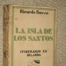 Libros antiguos: LA ISLA DE LOS SANTOS, ITINERARIO EN IRLANDA, POR RICARDO BAEZA. RENACIMIENTO, 1930. Lote 25378090