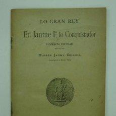 Libros antiguos: LO GRAN REY EN JAUME I, LO CONQUISTADOR. BIOGRAFIA POPULAR. MOSSEN JAUME COLLELL. 1908. 31 PÁG.. Lote 15915343