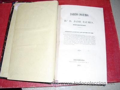Libros antiguos: 1850 ESCRITOS POSTUMOS JAIME BALMES - Foto 2 - 27347214