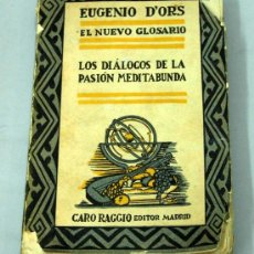 Libros antiguos: NUEVO GLOSARIO LOS DIÁLOGOS DE LA PASIÓN MEDITABUNDA EUGENIO D ORS CARO RAGGIO EDITOR 1923 1ª ED. Lote 15917618