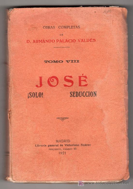 JOSE ! SOLO ! SEDUCCION. OBRAS COMPLETAS DE D. ARMANDO PALACIO VALDES. MADRID 1921 (Libros Antiguos, Raros y Curiosos - Literatura - Otros)