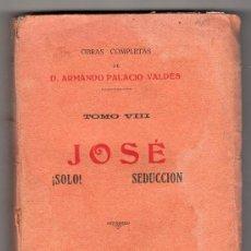 Libros antiguos: JOSE ! SOLO ! SEDUCCION. OBRAS COMPLETAS DE D. ARMANDO PALACIO VALDES. MADRID 1921. Lote 15969023