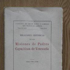 Libros antiguos: RELACIONES HISTÓRICAS DE LAS MISIONES DE PADRES CAPUCHINOS DE VENEZUELA. SIGLOS XVII Y XVIII.. Lote 15975071