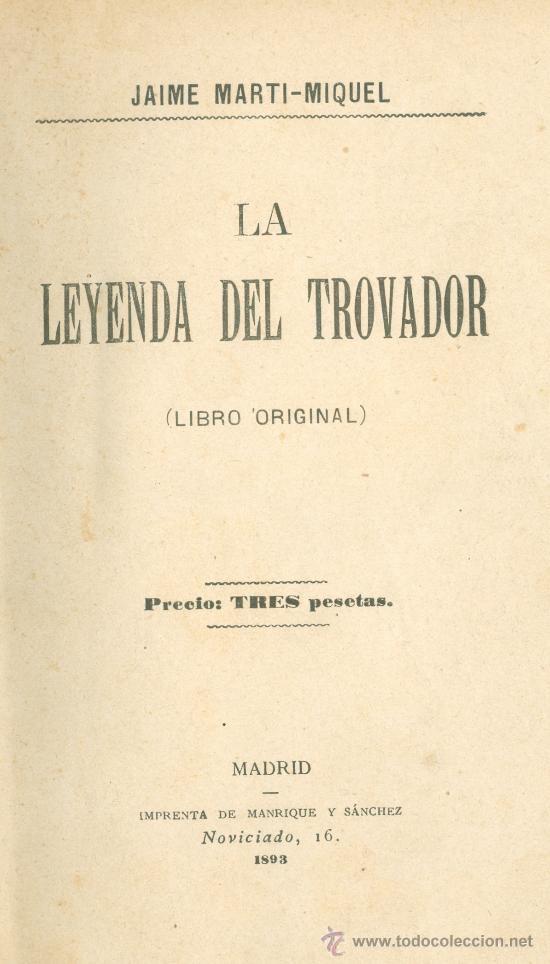 JAIME MARTI-MIQUEL. LA LEYENDA DEL TROVADOR. (LIBRO ORIGINAL). MADRID, 1893 (Libros Antiguos, Raros y Curiosos - Literatura - Otros)