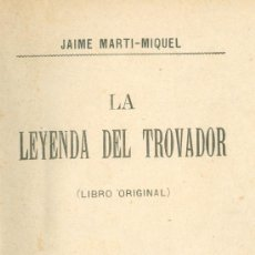 Libros antiguos: JAIME MARTI-MIQUEL. LA LEYENDA DEL TROVADOR. (LIBRO ORIGINAL). MADRID, 1893. Lote 15992035