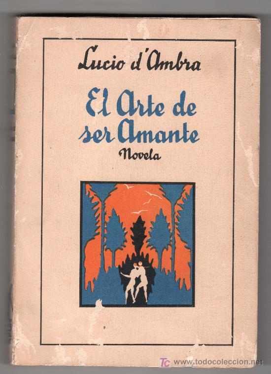 EL ARTE DE SER AMANTE POR LUCIO D'AMBRA. EDITORIAL MOLINO 1ª ED.BARCELONA JUNIO 1934 (Libros Antiguos, Raros y Curiosos - Literatura - Otros)