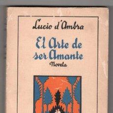 Libros antiguos: EL ARTE DE SER AMANTE POR LUCIO D'AMBRA. EDITORIAL MOLINO 1ª ED.BARCELONA JUNIO 1934. Lote 16040977
