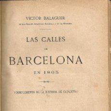 Libros antiguos: LAS CALLES DE BARCELONA EN 1865 / VICTOR BALAGUER. MADRID : IMP. M. TELLO, 1888. 21X12CM. 3 VOLS.. Lote 26143036