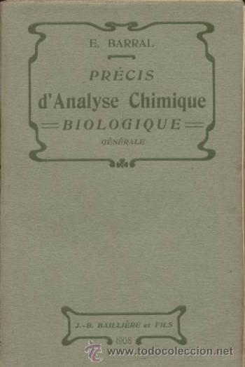 PRÉCIS D'ANALYSE CHIMIQUE BIOLOGIQUE / E. BARRAL / J.B. BAILLIÈRE ET FILS /1908 (Libros Antiguos, Raros y Curiosos - Ciencias, Manuales y Oficios - Otros)