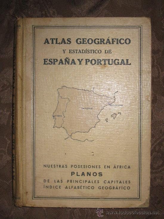 ATLAS GEOGRÁFICO Y ESTADÍSTICO DE ESPAÑA Y PORTUGAL-NUESTRAS POSESIONES EN ÁFRICA-1936 (Libros Antiguos, Raros y Curiosos - Historia - Otros)