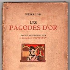 Libros antiguos: LES PAGODES D'OR PAR PIERRE LOTI. LIBRAIRE DES AMATEURS.ÉDITION LIMITÉ EXEMPLAIRE Nº 488. PARIS 1931. Lote 27208049