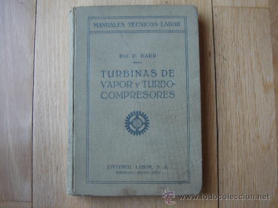 TURBINAS DE VAPOR Y TURBOCOMPRESORES. MANUALES TÉCNICOS LABOR. DR. ING. H. BAER. 130 FIGURAS. 1926. (Libros Antiguos, Raros y Curiosos - Ciencias, Manuales y Oficios - Otros)