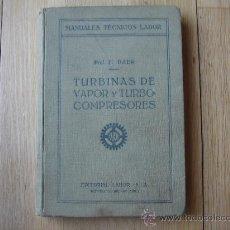 Libros antiguos: TURBINAS DE VAPOR Y TURBOCOMPRESORES. MANUALES TÉCNICOS LABOR. DR. ING. H. BAER. 130 FIGURAS. 1926.. Lote 25907510
