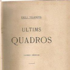 Libros antiguos: ULTIMS QUADROS, LLIBRE POSTUM / E. VILANOVA. BCN : ILUSTRACIO CATALANA, 1906. 19X11 CM. 261 P.. Lote 26378427