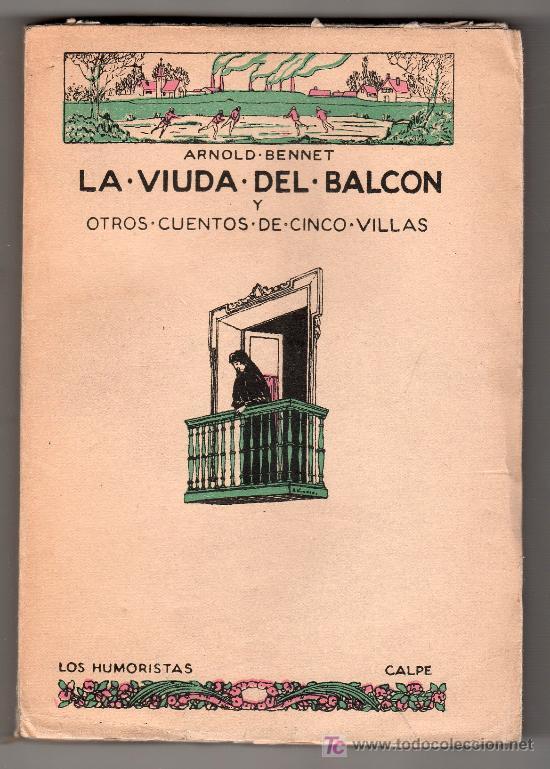 COLECCION LOS HUMORISTA. LA VIUDA DEL BALCON POR ARNOLD BENNET. CALPE. MADRID 1921 (Libros antiguos (hasta 1936), raros y curiosos - Literatura - Narrativa - Otros)
