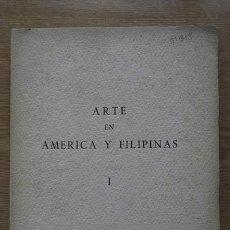 Libros antiguos: ARTE EN AMÉRICA Y FILIPINAS. I.. Lote 17295052