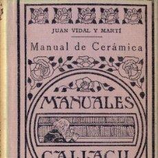 Libros antiguos: JUAN VIDAL Y MARTI. MANUAL DE CERÁMICA. MADRID, 1934.. Lote 17251404