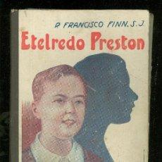 Libros antiguos: ETELREDO PRESTON. NARRACIONES ESCOLARES. P. FRANCISCO FINN. 1927. TERCERA EDICION.. Lote 17441910