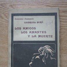 Libros antiguos: LOS AMIGOS, LOS AMANTES Y LA MUERTE. MIRÓ (GABRIEL). Lote 17496537