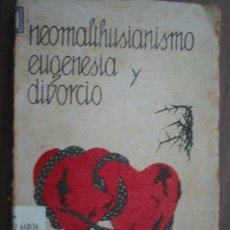 Libros antiguos: NEOMALTHUSIANISMO, EUGENESIA Y DIVORCIO. MONTERO, ELOY. 1932. Lote 17524832