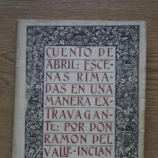 Libros antiguos: CUENTO DE ABRIL: ESCENAS RIMADAS EN UNA MANERA EXTRAVAGANTE, POR… VALLE-INCLÁN RAMÓN DEL). Lote 17582349