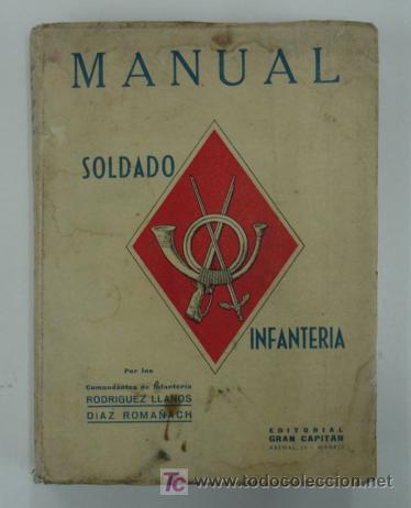 MANUAL DEL SOLDADODE INFANTERÍA. RODRIGUEZ LLANOS, DIAZ ROMAÑACH. 493 PÁG. AÑO 1944. (Libros Antiguos, Raros y Curiosos - Ciencias, Manuales y Oficios - Otros)