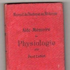 Libros antiguos: AIDE MEMOIRE DE PHYSIOLOGIE PAR PAUL LEFERT. LIBRAIRIE J. B. BAILLIERE ET FILS. PARIS 1896. Lote 19645601