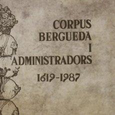 Libros antiguos: BERGA CORPUS BERGUEDA I ADMINISTRADORS 1919-1987 M.DOLORS COSTA JAUME FARRAS . Lote 18104819
