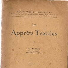Libros antiguos: LES APPRETS TEXTILES / A. CHAPLET. PARIS : GAUTHIER-VILLARS, 1914. 25X16CM. 360 P.. Lote 19310456
