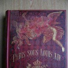 Libros antiguos: PARIS SOUS LOUIS XIV. MONUMENTS ET VUES. MAQUET (AUGUSTE). Lote 18146933