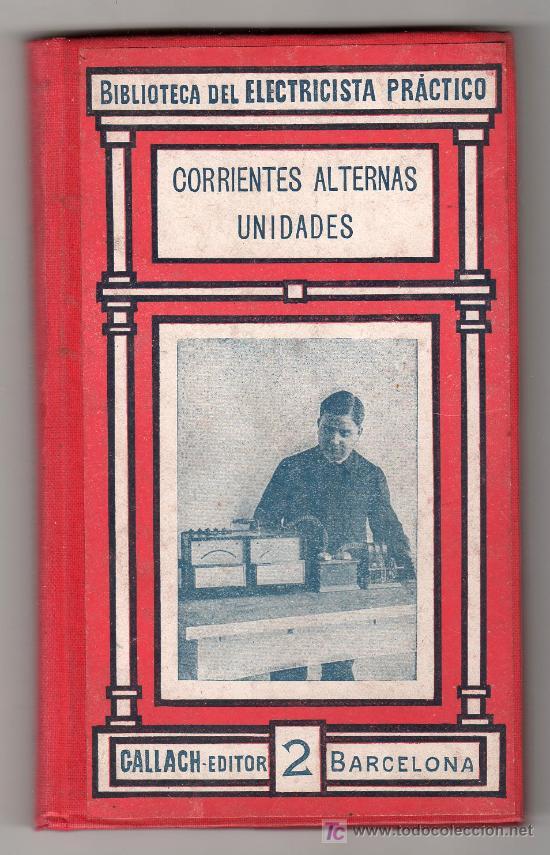 BIBLIOTECA DEL ELECTRICISTA PRACTICO Nº 2. CORRIENTES ALTERNAS UNIDADES TOMO II. GALLACH EDITOR (Libros Antiguos, Raros y Curiosos - Ciencias, Manuales y Oficios - Otros)