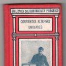 Libros antiguos: BIBLIOTECA DEL ELECTRICISTA PRACTICO Nº 2. CORRIENTES ALTERNAS UNIDADES TOMO II. GALLACH EDITOR. Lote 18307318