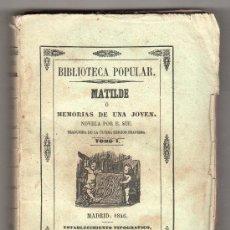 Libros antiguos: BIBLIOTECA POPULAR ECONOMICA. MATILDE O MEMORIAS DE UNA JOVEN POR M.E. SUE TOMO I. MADRID 1846. Lote 18341232