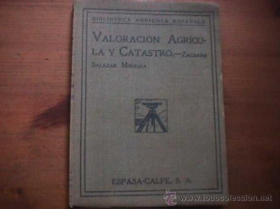 VALORACION AGRICOLA Y CATASTRO, ZACARIAS SALAZAR MOULIAA, ESPASA CALPE, 1934 (Libros Antiguos, Raros y Curiosos - Ciencias, Manuales y Oficios - Otros)