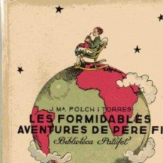 Libros antiguos: LES FORMIDABLES AVENTURES DE PERE FI - BIBLIOTECA PATUFET - FOCH I TORRES - AÑO 1934. Lote 27247787